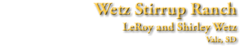 Wetz Stirrup Ranch LeRoy and Shirley Wetz Vale, SD